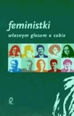 Feministki. Własnym głosem o sobie - Opracowanie zbiorowe - ebook