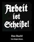 Arbeit ist Scheiße! - Jürgen Braun - E-Book