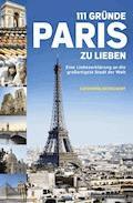 111 Gründe, Paris zu lieben - Catharina Geiselhart - E-Book