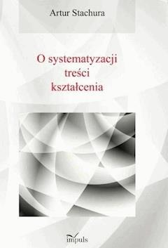O systematyzacji treści kształcenia - Artur Stachura - ebook