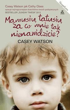 Mamusiu, tatusiu, za co mnie tak nienawidzicie? - Casey Watson - ebook