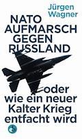 NATO-Aufmarsch gegen Russland - Jürgen Wagner - E-Book