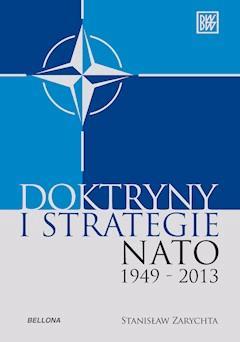 """""""Doktryny i strategie NATO 1949-2013 - Stanisław Zarychta - ebook"""