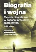 Biografia i wojna. Metoda biograficzna w badaniu procesów społecznych. Wybór tekstów - Renata Dopierała, Katarzyna Waniek - ebook