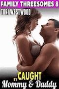 Caught By Mommy & Daddy : Family Threesomes 8 (Family Sex Erotica Taboo Erotica Incest Erotica Daddy Erotica Group Sex Erotica) - Tori Westwood - ebook