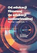 Od edukacji filmowej do edukacji audiowizualnej. Teorie i praktyki - Ewa Ciszewska, Konrad Klejsa - ebook