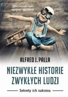Niezwykle historie niezwyklych ludzi - Alfred J. Palla - Alfred J. Palla - ebook