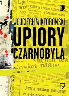 Upiory Czarnobyla - Wojciech Wiktorowski - ebook