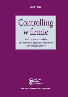 Controlling w firmie. Praktyczne narzędzia, jak poprawić płynność finansową w przedsiębiorstwie - Jacek Folga - ebook
