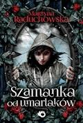 Szamanka od umarlaków - Martyna Raduchowska - ebook