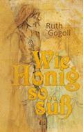 Wie Honig so süß - Ruth Gogoll - E-Book