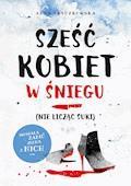 Sześć kobiet w śniegu (nie licząc suki) - Anna Fryczkowska - ebook
