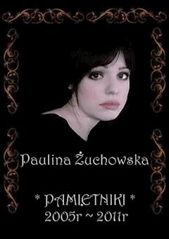 Pamiętniki 2005-2011 - Paulina Żuchowska - ebook