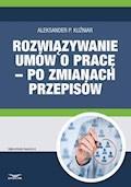Rozwiązywanie umów o pracę – po zmianach przepisów - Aleksander P. Kuźniar - ebook