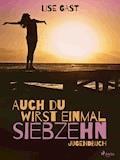 Auch du wirst einmal siebzehn - Lise Gast - E-Book