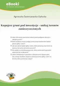 Kupujesz grunt pod inwestycje - unikaj terenów zanieczyszczonych - Agnieszka Świerczewska-Opłocka - ebook