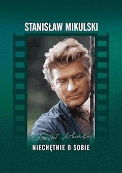Niechętnie o sobie - Stanisław Mikulski - ebook