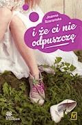 I że ci nie odpuszczę - Joanna Szarańska - ebook
