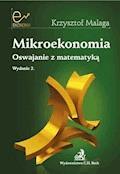 Mikroekonomia. Oswajanie z matematyką - Krzysztof Malaga - ebook