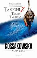 Takeshi. Taniec tygrysa. Tom 2 - Maja Lidia Kossakowska - ebook