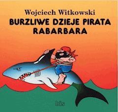 Burzliwe dzieje pirata Rabarbara - Wojciech Witkowski - ebook