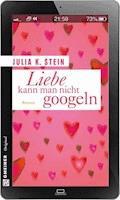 Liebe kann man nicht googeln - Julia K. Stein - E-Book