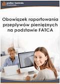 Obowiązek raportowania przepływów pieniężnych na podstawie FATCA - Barbara Dąbrowska - ebook
