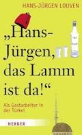 Hans-Jürgen, das Lamm ist da! - Hans-Jürgen Louven - E-Book