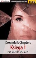 """Dreamfall: Chapters - Księga 1 - poradnik do gry - Katarzyna """"Kayleigh"""" Michałowska - ebook"""