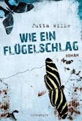 Wie ein Flügelschlag - Jutta Wilke - E-Book