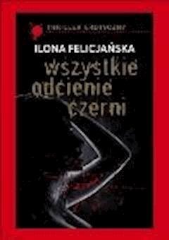 Wszystkie odcienie czerni - Ilona Felicjańska - ebook