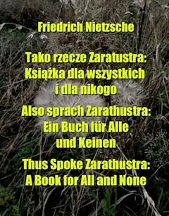Tako rzecze Zaratustra: Książka dla wszystkich i dla nikogo. Also sprach Zarathustra: Ein Buch für Alle und Keinen. Thus Spoke Zarathustra: A Book for All and None - Friedrich Nietzsche - ebook