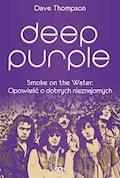 Deep Purple. Smoke on the Water. Opowieść o dobrych nieznajomych - Dave Thompson - ebook