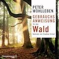 Gebrauchsanweisung für den Wald - Peter Wohlleben - Hörbüch