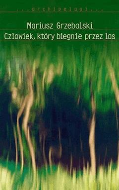 Człowiek, który biegnie przez las - Mariusz Grzebalski - ebook