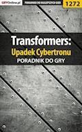 """Transformers: Upadek Cybertronu - poradnik do gry - Michał """"Wolfen"""" Basta - ebook"""