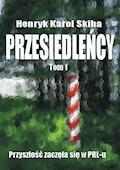 Przesiedleńcy. Tom 1: Przyszłość zaczęła się w PRL-u - Henryk Karol Skiba - ebook