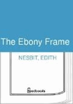 The Ebony Frame - Edith Nesbit - ebook