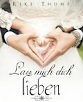 Lass mich dich lieben - Rike Thome - E-Book