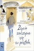Życie zaczyna się w piątek - Ioana Parvulescu - ebook