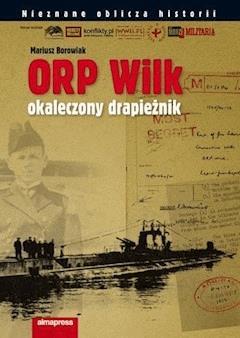ORP WILK. Okaleczony drapieżnik - Mariusz Borowiak - ebook