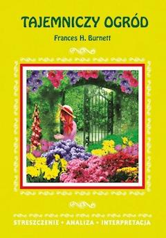 Tajemniczy ogród Frances H. Burnett. Streszczenie. Analiza. Interpretacja - Marta Zawłocka - ebook