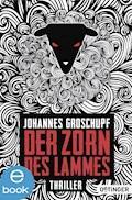 Der Zorn des Lammes - Johannes Groschupf - E-Book