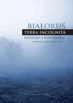 Białoruś - terra incognita. Materiały z konferencji - Mieczysław Smoleń - ebook