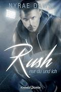RUSH: Nur du und ich - Nyrae Dawn - E-Book