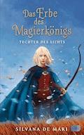 Das Erbe des Magierkönigs - Tochter des Lichts - Silvana De Mari - E-Book