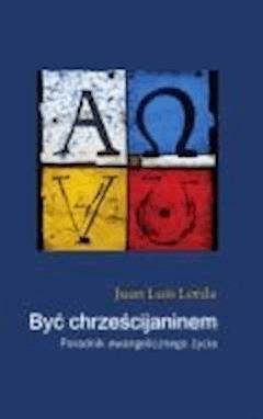 Być chrześcijaninem. Poradnik ewangelicznego życia - Lorda, Juan Luis - ebook