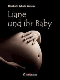 Liane und ihr Baby - Elisabeth Schulz-Semrau - E-Book