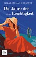 Die Jahre der Leichtigkeit - Elizabeth Jane Howard - E-Book
