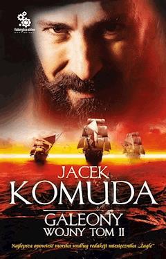 Galeony Wojny. Tom 2 - Jacek Komuda - ebook
